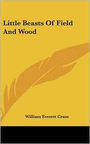 Little Beasts of Field and Wood - William Everett Cram