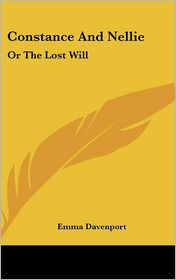 Constance and Nellie: Or the Lost Will - Emma Davenport