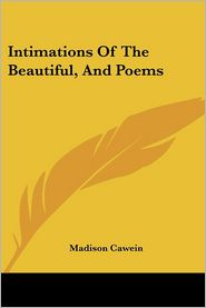 Intimations of the Beautiful, and Poems - Madison Julius Cawein