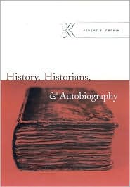 History, Historians, and Autobiography - Jeremy D. Popkin