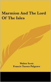 Marmion and the Lord of the Isles - Walter Scott, Francis Turner Palgrave (Introduction)
