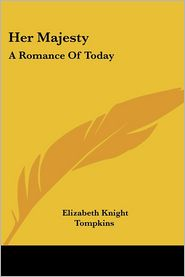 Her Majesty: A Romance of Today - Elizabeth Knight Tompkins