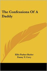 Confessions of a Daddy - Ellis Parker Butler, Fanny Y. Cory (Illustrator)