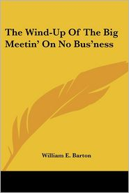 Wind-up of the Big Meetin' on No Bus'ness - William E. Barton