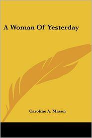 A Woman Of Yesterday - Caroline A. Mason