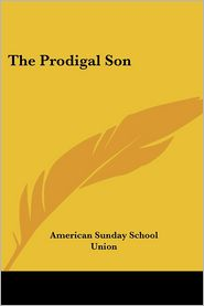 Prodigal Son - American Sunday School Union Publisher