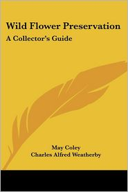 Wild Flower Preservation: A Collector's Guide - May Coley, Charles Alfred Weatherby