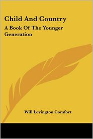 Child and Country: A Book of the Younger Generation - Will Levington Comfort