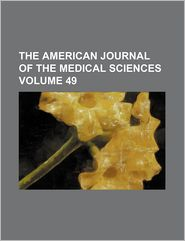The American Journal Of The Medical Sciences (Volume 49) - William Merrick Sweet, Anonymous