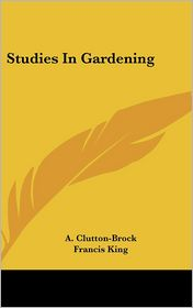 Studies in Gardening - A. Clutton-Brock, Foreword by Francis King