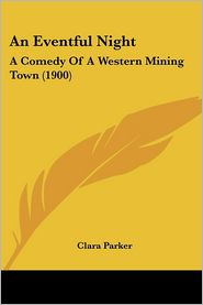 Eventful Night: A Comedy of a Western Mining Town (1900) - Clara Parker