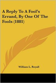 Reply to a Fool's Errand, by One of the Fools - William L. Royall