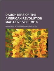 Daughters of the American Revolution magazine Volume 8 - Daughters of the Revolution