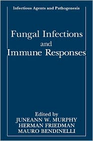 Fungal Infections and Immune Responses - Juneann W. Murphy (Editor), Herman Friedman (Editor), Mauro Bendinelli (Editor)