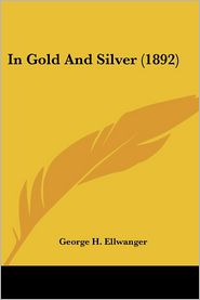 In Gold and Silver - George H. Ellwanger