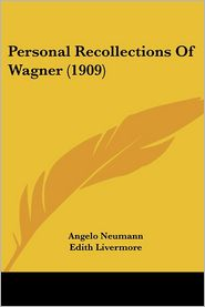 Personal Recollections of Wagner - Angelo Neumann, Edith Livermore (Translator)