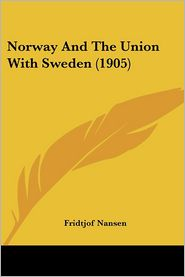 Norway and the Union with Sweden - Fridtjof Nansen