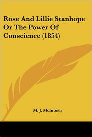 Rose and Lillie Stanhope or the Power of Conscience - M. J. McIntosh
