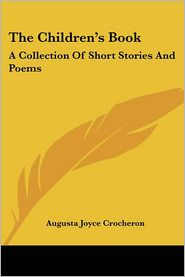 Children's Book: A Collection of Short Stories and Poems - Augusta Joyce Crocheron