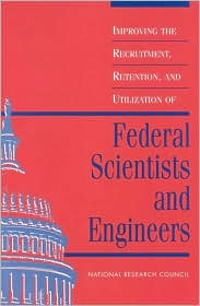 Improving the Recruitment, Retention, and Utilization of Federal Scientists and Engineers - Alan K. Campbell, Michael G.H. McGeary, National Research Council, Stephen J. Lubasik, Committee on Scientists and Engineers in