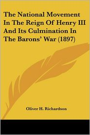 The National Movement In The Reign Of Henry Iii And Its Culmination In The Barons' War (1897) - Oliver H. Richardson