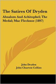 The Satires Of Dryden - John Dryden, John Churton Collins (Editor)