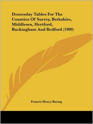 Domesday Tables For The Counties Of Surrey, Berkshire, Middlesex, Hertford, Buckingham And Bedford (1909) - Francis Henry Baring