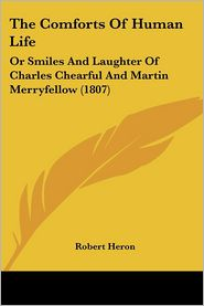 Comforts of Human Life: Or Smiles and Laughter of Charles Chearful and Martin Merryfellow (1807) - Robert Heron