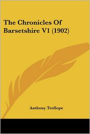 The Chronicles of Barsetshire V1 (1902) - Anthony Trollope