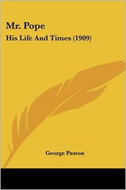 Mr. Pope: His Life and Times (1909) - George Paston