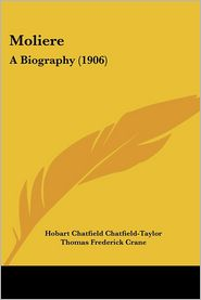 Moliere: A Biography (1906) - Hobart Chatfield Chatfield-Taylor, Job (Illustrator), Thomas Frederick Crane (Introduction)