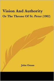 Vision and Authority: Or the Throne of St. Peter (1902) - John Oman