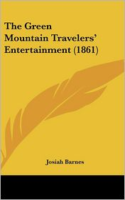 The Green Mountain Travelers' Entertainment (1861) - Josiah Barnes