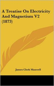 A Treatise on Electricity and Magnetism V2 - James Clerk Maxwell
