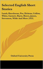Selected English Short Stories: Lamb, Hawthorne, Poe, Dickens, Collins, White, Garnett, Harte, Bierce, James, Stevenson, Wilde and More (1921) - Oxford University Press