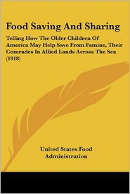 Food Saving and Sharing: Telling How the Older Children of America May Help Save from Famine, Their Comrades in Allied Lands Across the Sea (19 - United States Food Administration