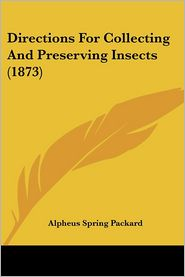 Directions for Collecting and Preserving Insects (1873) - Alpheus Spring Packard
