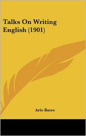 Talks on Writing English - Arlo Bates