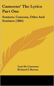 Camoens' the Lyrics Part: Sonnets, Canzons, Odes and Sextines (1884) - Luis De Camoens, Richard F. Burton (Translator)