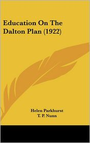 Education on the Dalton Plan - Helen Parkhurst, T.P. Nunn (Introduction)