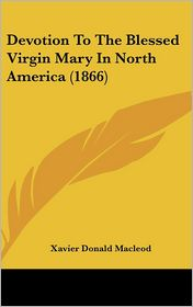 Devotion to the Blessed Virgin Mary in North America - Xavier Donald MacLeod