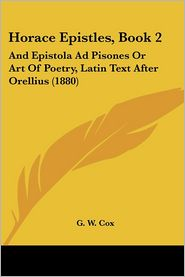 Horace Epistles, Book 2: And Epistola Ad Pisones or Art of Poetry, Latin Text After Orellius (1880) - G.W. Cox