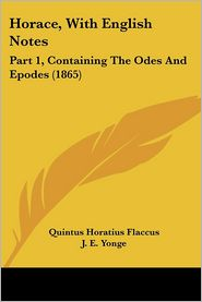 Horace, with English Notes: Part 1, Containing the Odes and Epodes (1865) - Quintus Horatius Flaccus, J.E. Yonge (Editor)