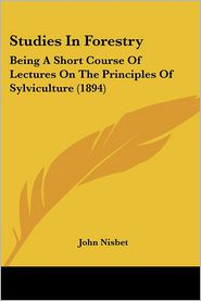 Studies in Forestry: Being a Short Course of Lectures on the Principles of Sylviculture (1894) - John Nisbet