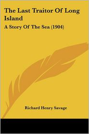 The Last Traitor of Long Island: A Story of the Sea (1904) - Richard Henry Savage
