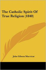 The Catholic Spirit of True Religion (1840) - John Gibson MacVicar