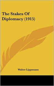 The Stakes of Diplomacy (1915) - Walter Lippmann