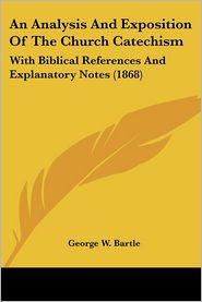 An Analysis And Exposition Of The Church Catechism - George W. Bartle