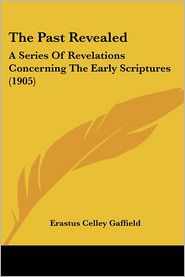 The Past Revealed - Erastus Celley Gaffield