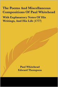 The Poems And Miscellaneous Compositions Of Paul Whitehead - Paul Whitehead